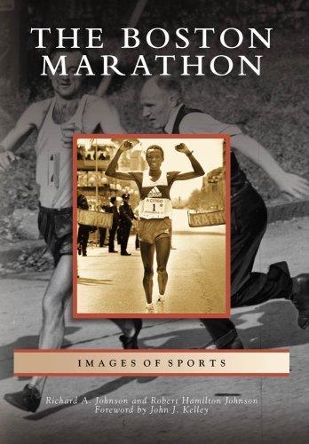 Boston Marathon, The (Images of Sports) by Johnson, Richard A., Johnson, Robert Hamilton, Kelley, Forew (2009) Paperback