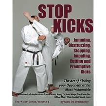 Stop Kicks: Jamming, Obstructing, Stopping, Impaling, Cutting and Preemptive Kicks: Volume 2