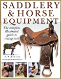 Saddlery and Horse Equipment: The Complete Illustrated Guide to Riding Tack and Clothing