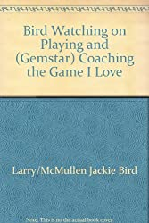 Bird Watching on Playing and (Gemstar) Coaching the Game I Love