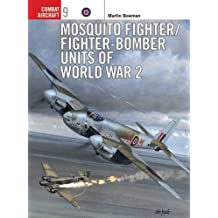 Mosquito Fighter/Fighter-Bomber Units of World War 2 (Combat Aircraft, Band 9)