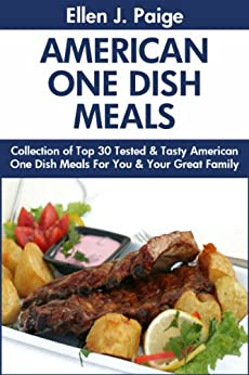 Top 30 Super Tasty American One Dish Meals For You and Your Family (English Edition) von [Paige, Ellen J.]