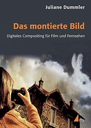Das montierte Bild: Digitales Compositing für Film und Fernsehen (Praxis Film)