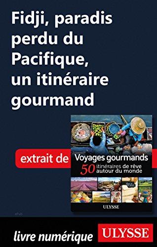 Descargar Libro Fidji, paradis perdu du Pacifique - Un itinéraire gourmand de Collectif