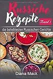 Russische Rezepte Band 1: -  Die beliebtesten Russischen Gerichte - mit Bildern - Diana Mack
