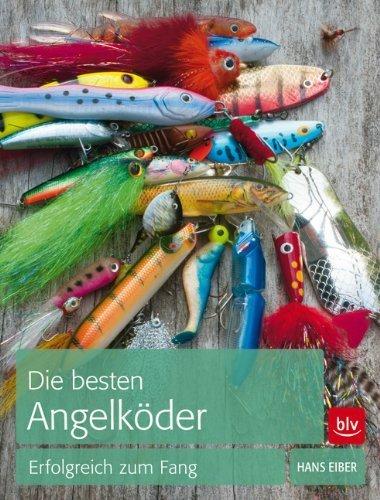 Die besten Angelköder: Erfolgreich zum Fang von Hans Eiber (8. Mai 2014) Broschiert