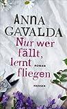 'Nur wer fällt, lernt fliegen: Roman' von Anna Gavalda