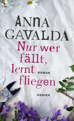 Buchseite und Rezensionen zu 'Nur wer fällt, lernt fliegen: Roman' von Anna Gavalda