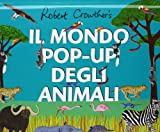Il mondo pop-up degli animali. Ediz. illustrata