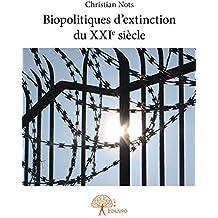 Biopolitiques d'extinction du XXIe siècle (Collection Classique)