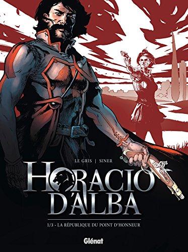 Horacio d'Alba - Tome 01 NE: La République du point d'honneur