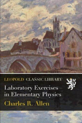 Laboratory Exercises in Elementary Physics por Charles R. Allen
