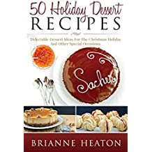 50 Holiday Dessert Recipes: Delectable Dessert Ideas For The Christmas Holidays And Other Special Occasions by Brianne Heaton (6-Oct-2014) Paperback
