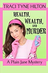 Health, Wealth, and Murder: A Plain Jane Mystery (The Plain Jane Mysteries) (Volume 4) by Traci Tyne Hilton (2014-10-24)