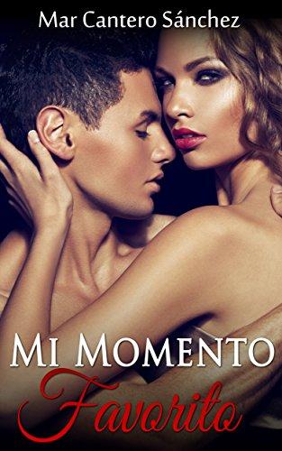 Mi momento favorito (romantica, romantica contemporanea, erotica): ¿Sabes cuál es el momento favorito de tu vida? (Romantica erotica, pasión)