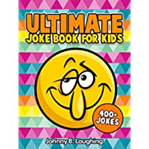 Ultimate Joke Book for Kids: 400+ Funny and Hilarious Jokes for Kids (English Edition)