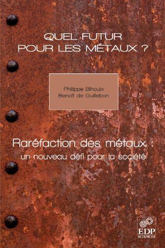Quel futur pour les métaux ?: Raréfaction des métaux : un nouveau défi pour la société