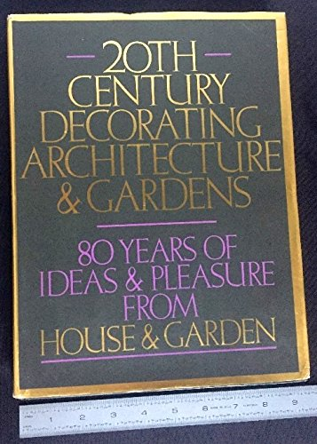 Twentieth Century Decorating, Architecture and Gardens: Eighty Years of Ideas and Pleasure from House and Garden
