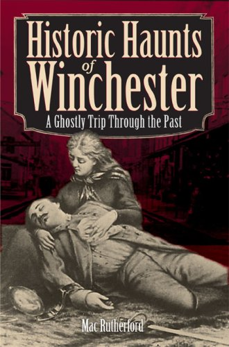 Historic Haunts of Winchester: A Ghostly Trip Though the Past (Haunted America) (Winchester Va Geschichte)
