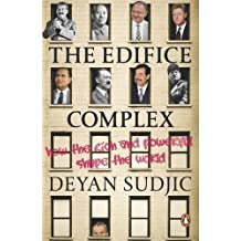 The Edifice Complex: How the Rich and Powerful Shape the World by Deyan Sudjic (2006-05-04)
