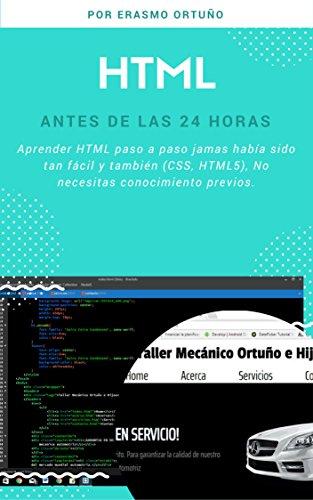 HTML antes de las 24 horas: Aprender HTML paso a paso jamas había sido tan fácil y también (CSS, HTML5), No necesitas conocimiento previos. por Erasmo Ortuño
