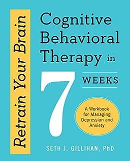 Retrain your brain cognitive behavioral therapy in 7 weeks a retrain your brain cognitive behavioral therapy in 7 weeks a workbook for managing depression fandeluxe Image collections
