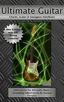 Ultimate Guitar Chords, Scales & Arpeggios Handbook: 240-Lesson, Step-By-Step Guitar Guide, Beginner to Advanced Levels (Book & Videos) (English Edition) par [Ferrante, Damon, Technique, Guitar]