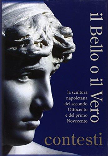 Il bello o il vero. Contesti. La scultura napoletana del secondo Ottocento e del primo Novecento por Isabella Valente