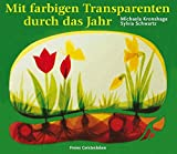 Mit farbigen Transparenten durch das Jahr (Arbeitsmaterial aus den Waldorfkindergärten) - Michaela Kronshage, Sylvia Schwartz