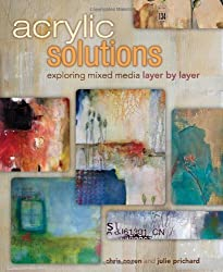 Acrylic Solutions: Exploring Mixed Media Layer by Layer by Cozen, Chris, Prichard, Julie (2013) Hardcover-spiral