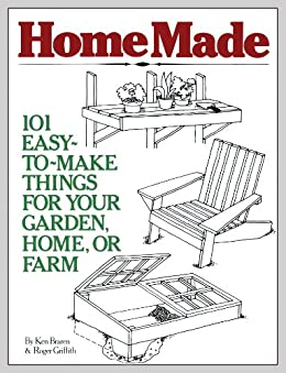 HomeMade: 101 Easy-to-Make Things for Your Garden, Home, or Farm (English Edition) von [Braren, Ken, Griffith, Roger]