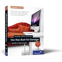 Das Mac-Buch für Einsteiger: Der visuelle Einstieg. Inkl. iTunes, iPhoto, Netzwerke, Internet, Finder, Dock, Spaces, Datensicherung, Automatisierung (Galileo Design)