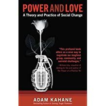 By Kahane, Adam ( Author ) [ Power and Love: A Theory and Practice of Social Change ] Jan - 2010 { Paperback }