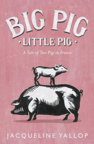 Big Pig, Little Pig: A Tale of Two Pigs in France