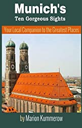 Munich's Ten Gorgeous Sights: Your Local Companion to the Greatest Places (10 Must-See Sights in Munich) (Volume 1) by Marion Kummerow (2014-01-17)