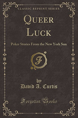 Queer Luck: Poker Stories From the New York Sun (Classic Reprint)