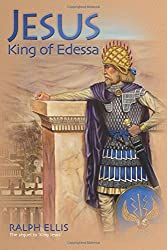 Jesus, King of Edessa: Jesus discovered in the historical record: Volume 3 (King Jesus Trilogy)