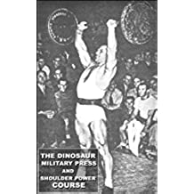 The Dinosaur Military Press and Shoulder Power Course (English Edition)