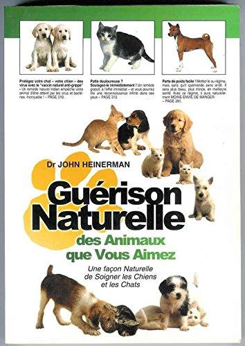 Guérison naturelle des animaux que vous aimez: Une façon naturelle de soigner les chiens et les chats par Potter Joan Heinerman John