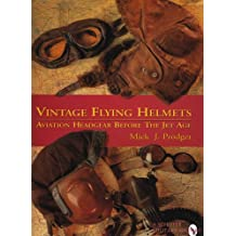VINTAGE FLYING HELMETS: Aviation Headgear Before the Jet Age (Schiffer Book for Woodworkers)
