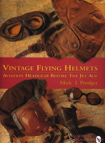 Prodger, M: Vintage Flying Helmets: Aviation Headgear Before the Jet Age (Schiffer Military/Aviation History)