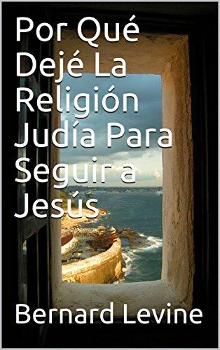 Por Qué Dejé  La Religión Judía Para Seguir a Jesús por Bernard Levine