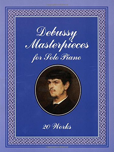 Claude Debussy: Masterpieces For Solo Piano: 20 Works (Dover Music for Piano)