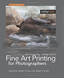 Fine Art Printing for Photographers: Exhibition Quality Prints with Inkjet Printers, 2nd Edition
