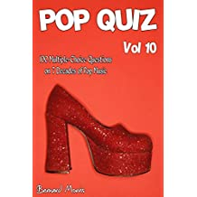 Pop Quiz Vol 10: 100 Multiple-Choice Questions on 7 Decades of Pop Music (Rock, Pop, 50s, 60s, 70s, 80s, 90s, 00s, Indie, Punk Rock, New Wave, Rap, Grunge, ... Country, Soul, Glam Rock, Folk, Brit Pop)