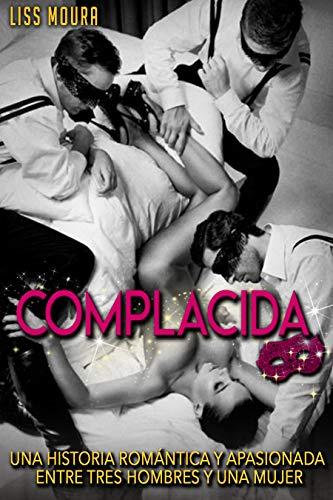 Complacida: Una historia romántica y apasionada entre tres hombres y una mujer (Novela Romántica y Erótica en Español) (Romance contemporáneo)