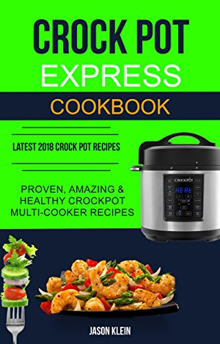Crock Pot Express Cookbook: Proven