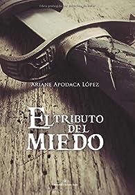 El tributo del miedo par  Ariane Apodaca López
