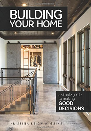 Building Your Home: A Simple Guide to Making Good Decisions por Kristina Leigh Wiggins