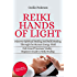 Reiki Hands of Light: Discover Spiritual Healing and Reiki Healing Through the Human Energy Field: Book 1 of 2 Your Complete Beginners Guide to Reiki Healing and Meditation Techniques